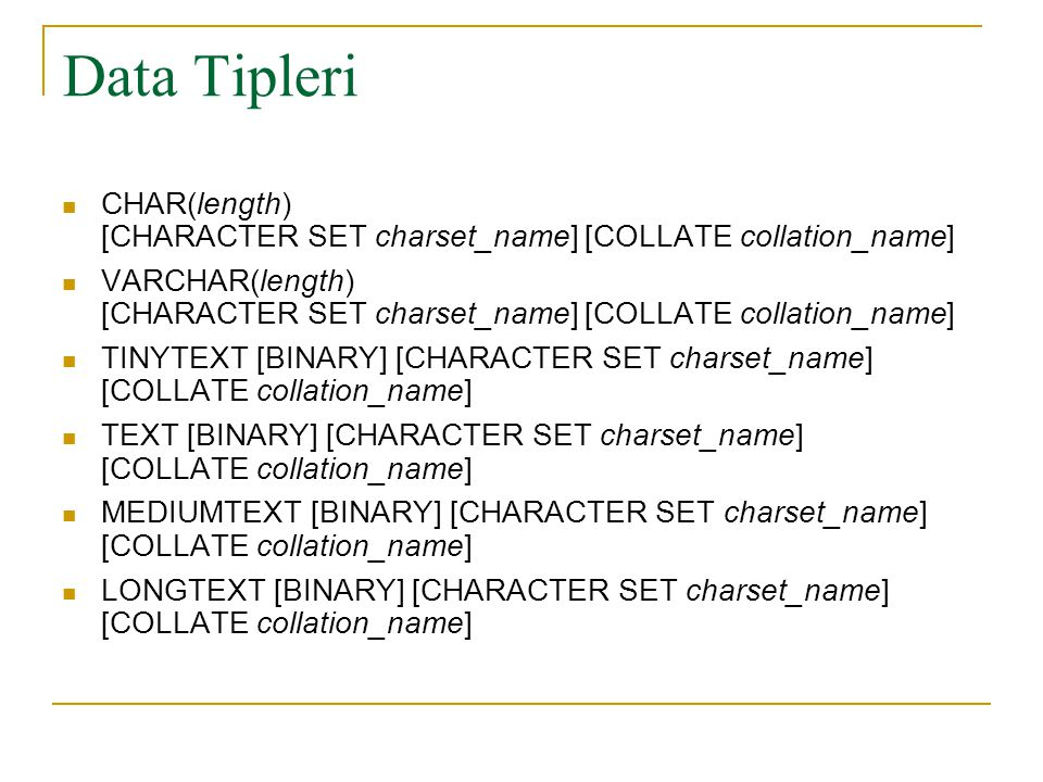 Data Tipleri CHAR(length) [CHARACTER SET charset_name] [COLLATE collation_name]